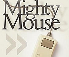 A picture of an old-fashioned, boxy mouse with a single clicker. Above it are the words 'Mighty Mouse.'