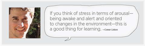 "A photo of Liston with the quote: ""If you think of stress in terms of arousal - being awake and alert and oriented to changes in the environment - this is a good thing for learning."