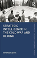 Strategic Intelligence in the Cold Way and Beyond
