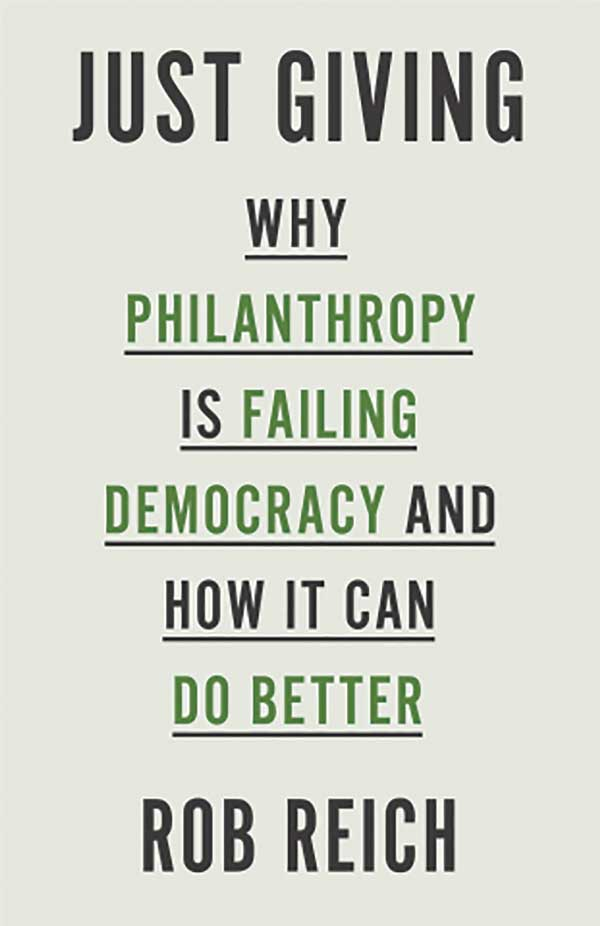 Just Giving: Why Philanthropy Is Failing Democracy and How It Can Do Better Book Cover