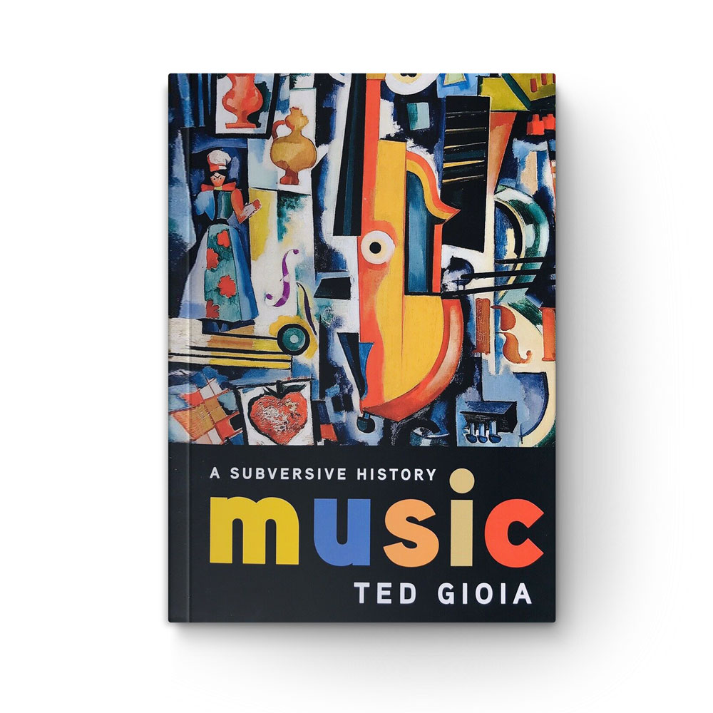 """Book cover of """"Music: A Subversive History"""" byTed Gioia"""