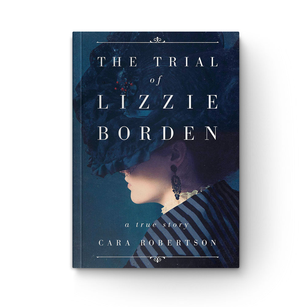 """Book cover of """"The Trial of Lizzie Borden: A True Story"""" by Cara Robertson"""