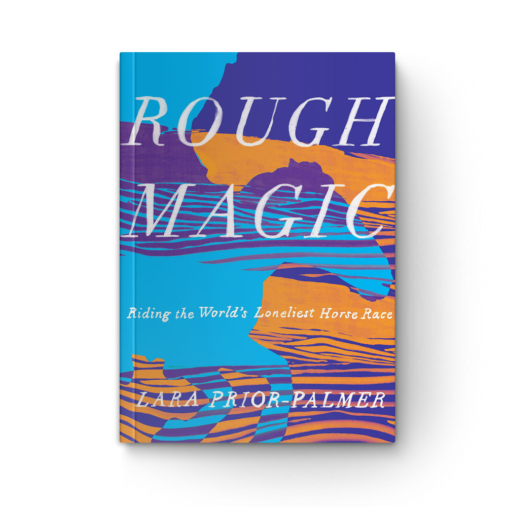 """Book cover of """"Rough Magic: Riding the World's Loneliest Horse Race"""" by Lara Prior-Palmer"""