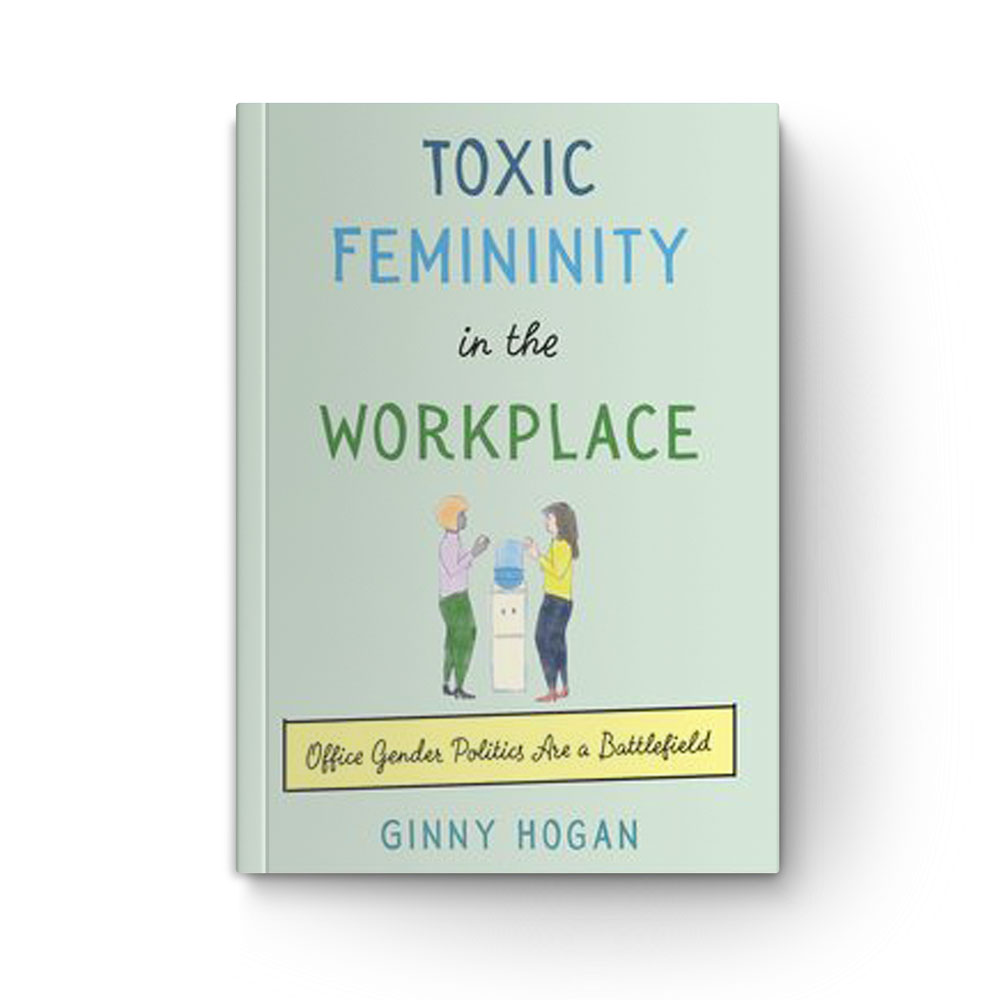 Photo of book cover of Toxic Femininity in the Workplace: Office Gender Politics Are a Battlefield