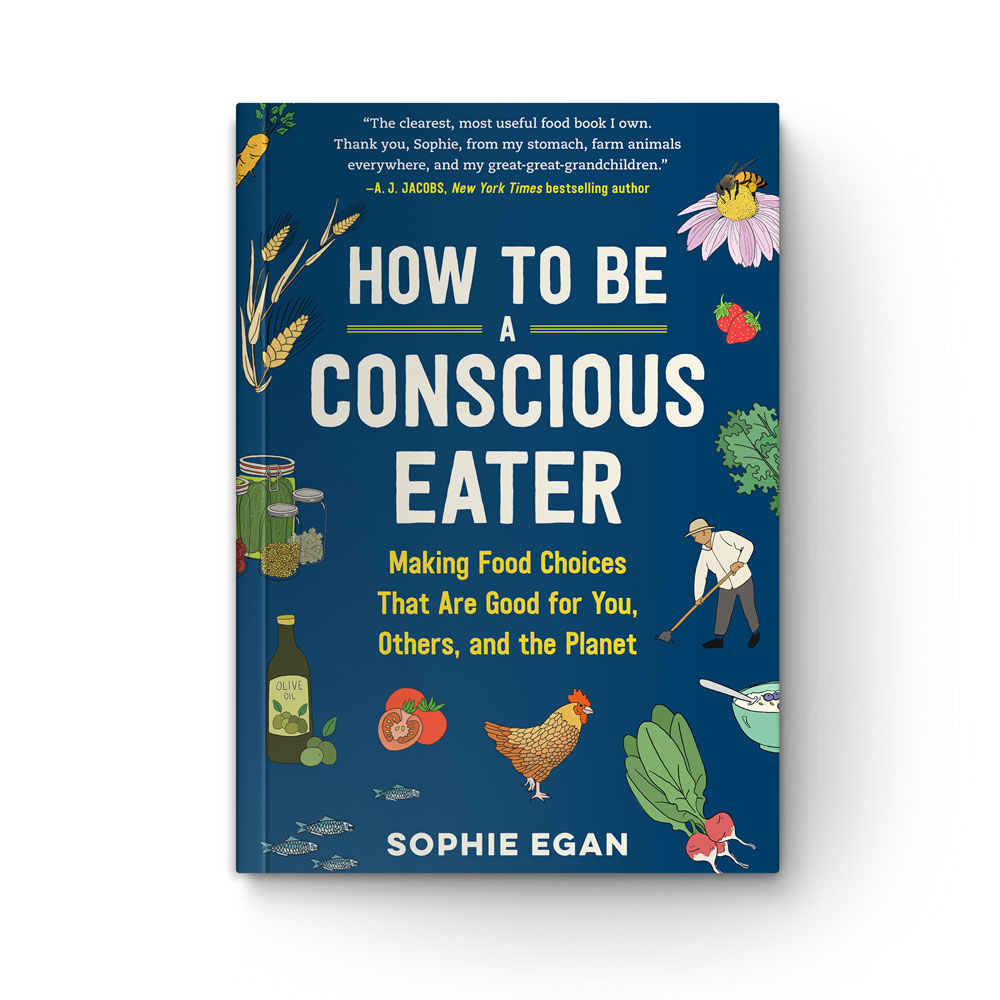 How to Be a Conscious Eater: Making Food Choices That Are Good for You, Others, and the Planet book cover