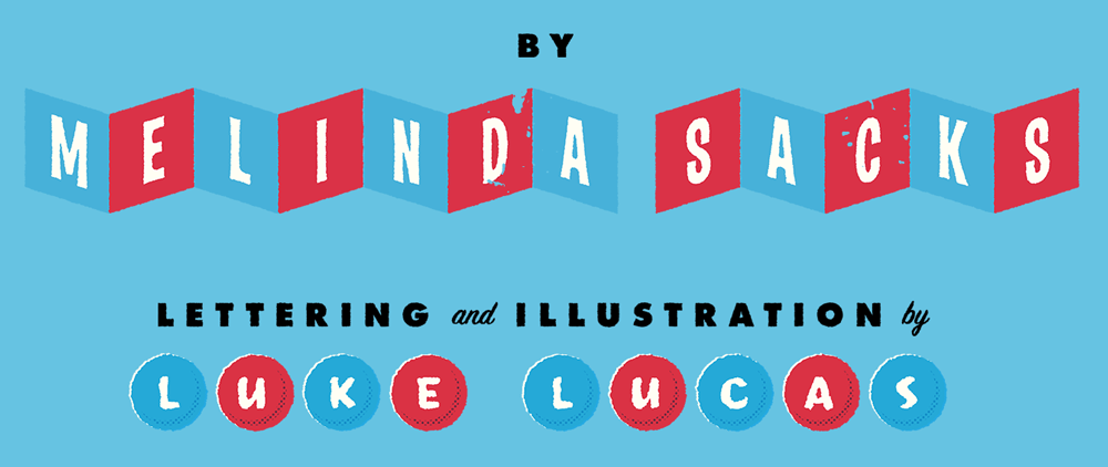 "Illustrated text that reads ""by Melinda Sacks"" and ""lettering and illustration by Luke Lucas""."