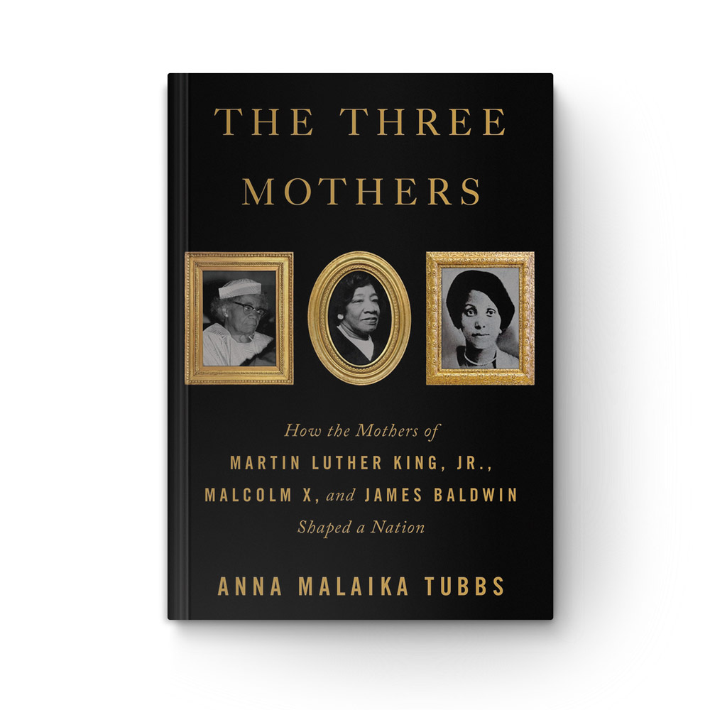 The Three Mothers: How the Mothers of Martin Luther King, Jr., Malcolm X, and James Baldwin Shaped a Nation book cover