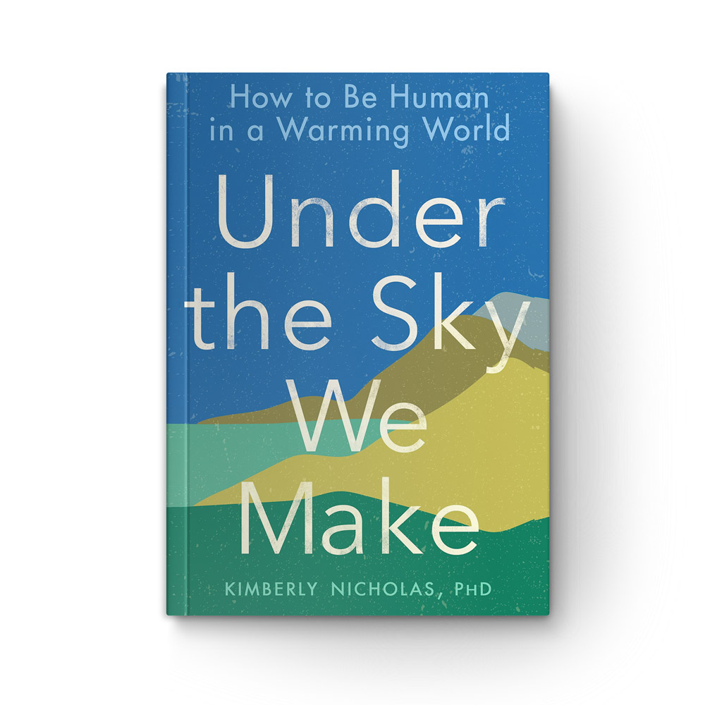Under the Sky We Make: How to Be Human in a Warming World book cover